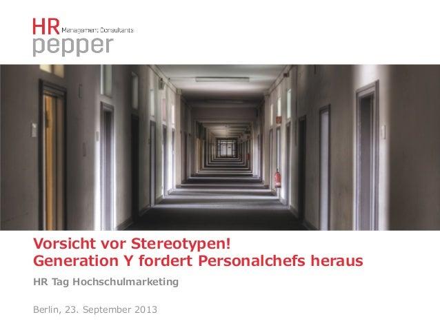 Vorsicht vor Stereotypen!  Generation Y fordert Personalchefs heraus  HR Tag Hochschulmarketing Berlin, 23. Se...