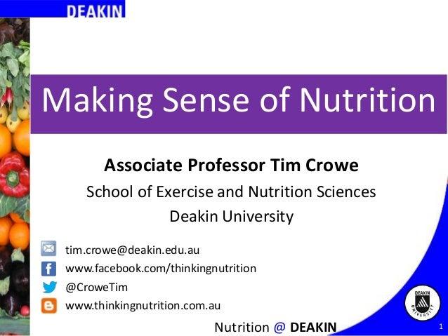 Making Sense of Nutrition Associate Professor Tim Crowe School of Exercise and Nutrition Sciences Deakin University tim.cr...