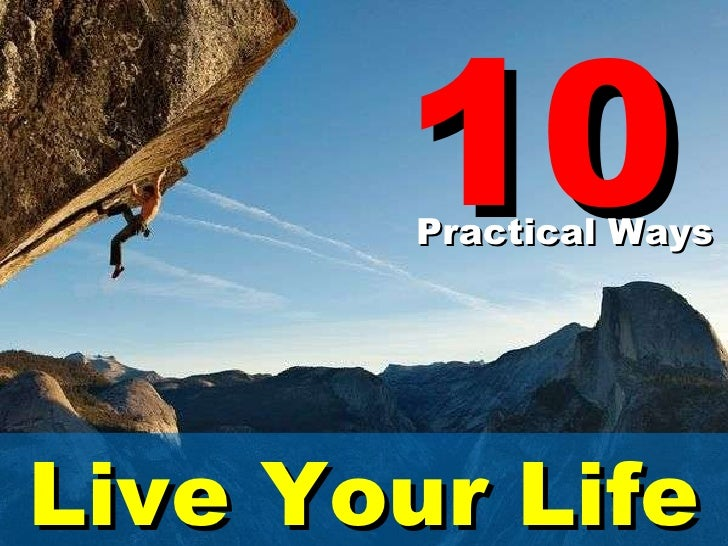 10 Practical Ways Live Your Life