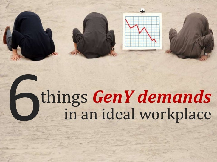 things GenY demands  in an ideal workplace