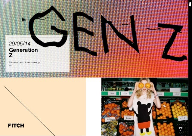 29/05/14 Generation Z The new experience strategy —