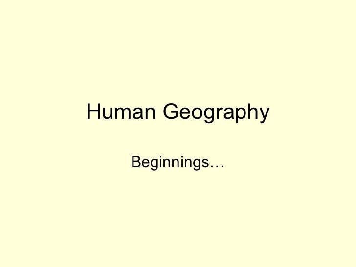Human Geography Beginnings…