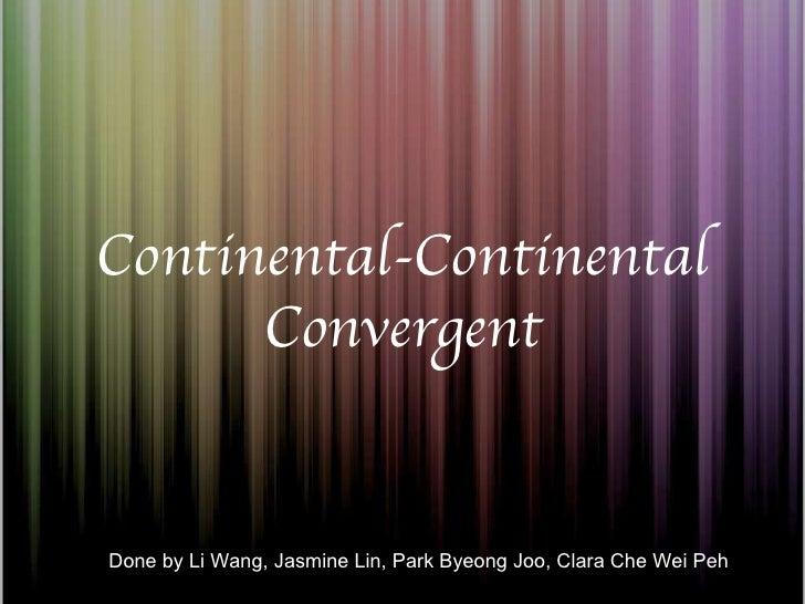 Continental-Continental Convergent Done by Li Wang, Jasmine Lin, Park Byeong Joo, Clara Che Wei Peh