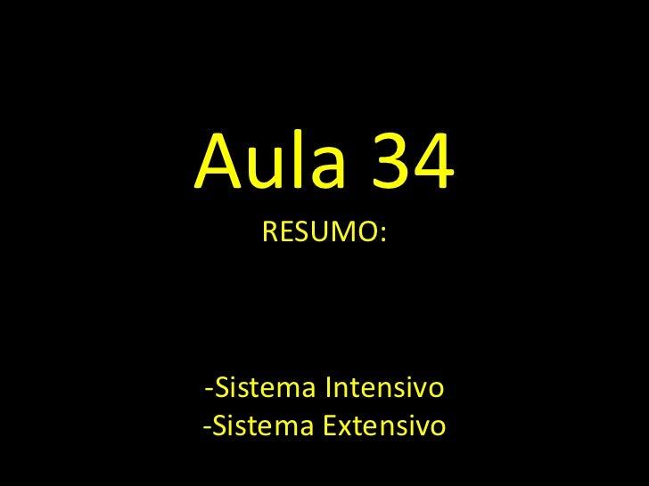 Aula 34    RESUMO:-Sistema Intensivo-Sistema Extensivo