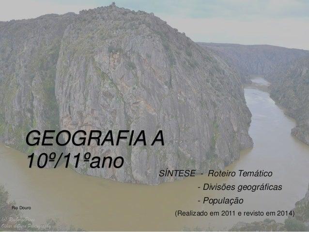 GEOGRAFIA A 10º/11ºano SÍNTESE - Roteiro Temático - Divisões geográficas - População (Realizado em 2011 e revisto em 2014)...
