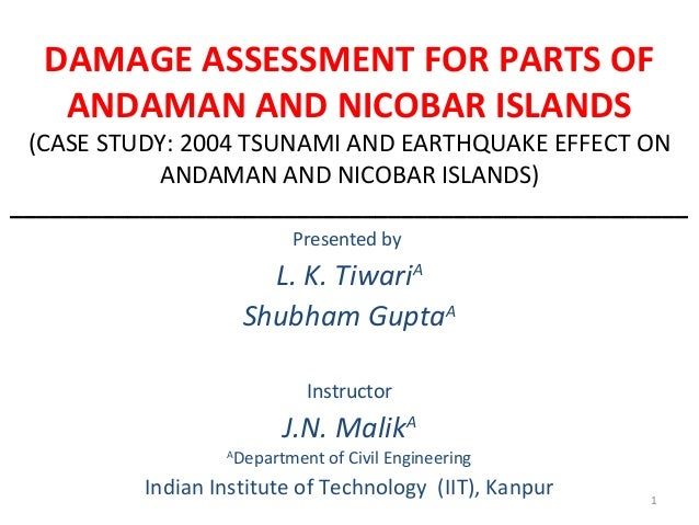 DAMAGE ASSESSMENT FOR PARTS OF ANDAMAN AND NICOBAR ISLANDS (CASE STUDY: 2004 TSUNAMI AND EARTHQUAKE EFFECT ON ANDAMAN AND ...