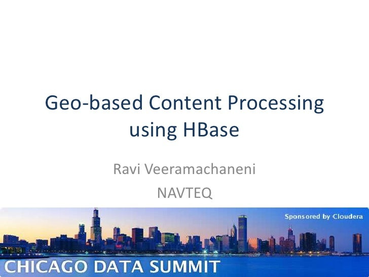 Geo-based Content Processing using HBase<br />Ravi Veeramachaneni<br />NAVTEQ<br />1<br />