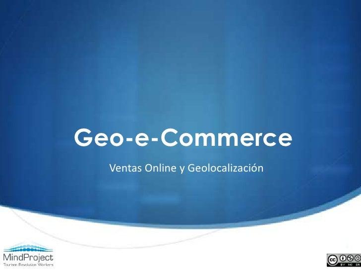 Geo-e-Commerce<br />Ventas Online y Geolocalización<br />