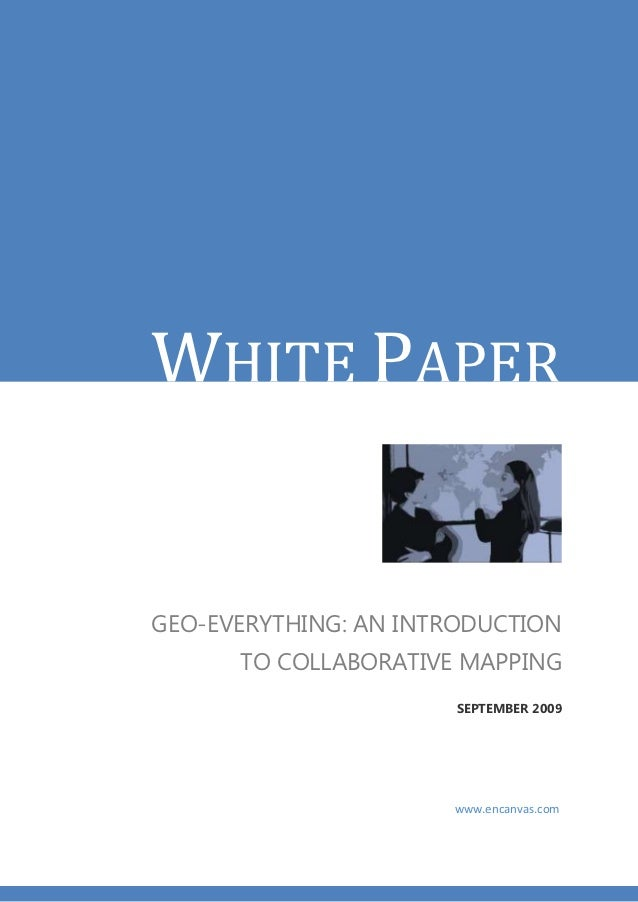 WHITE PAPERGEO-EVERYTHING: AN INTRODUCTION      TO COLLABORATIVE MAPPING                       SEPTEMBER 2009             ...
