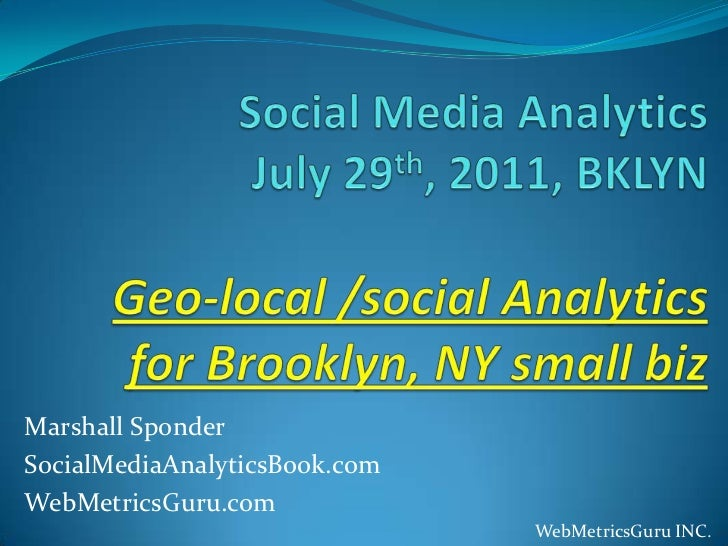 Social Media AnalyticsJuly 29th, 2011, BKLYNGeo-local /social Analytics for Brooklyn, NY small biz<br />Marshall Sponder<b...
