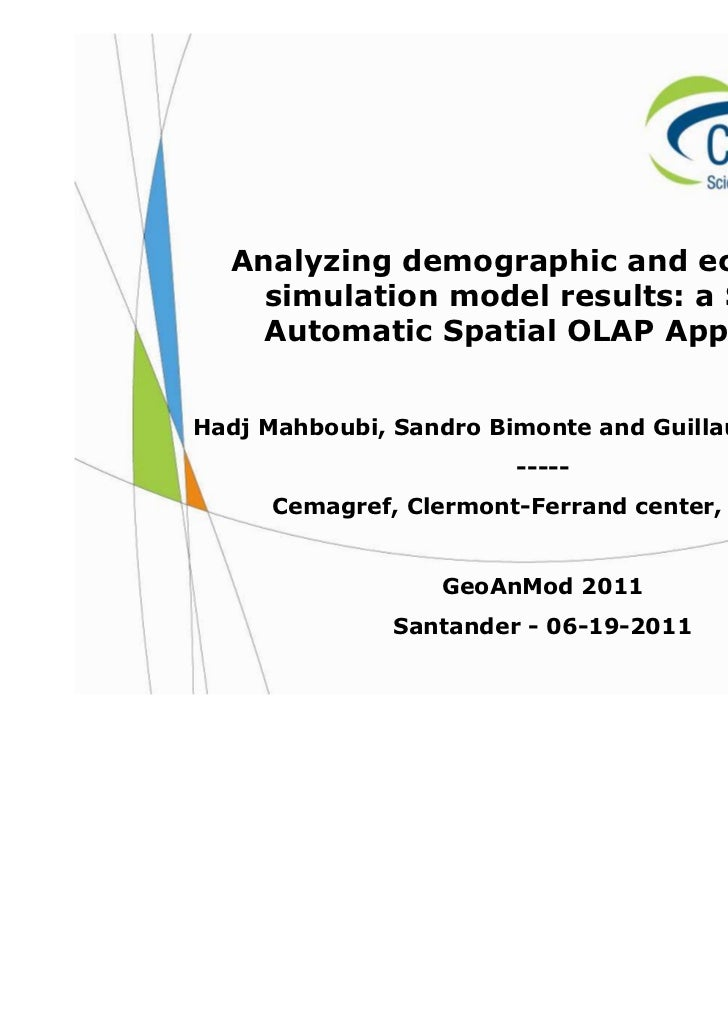 Analyzing demographic and economic    simulation model results: a Semi-    Automatic Spatial OLAP ApproachHadj Mahboubi, S...