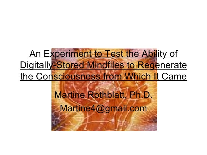 An Experiment to Test the Ability of Digitally-Stored Mindfiles to Regenerate the Consciousness from Which It Came Martine...