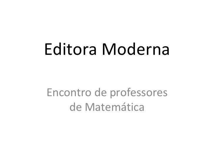 Editora Moderna  Encontro de professores     de Matemática