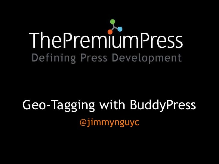 Geo-Tagging with BuddyPress<br />@jimmynguyc<br />