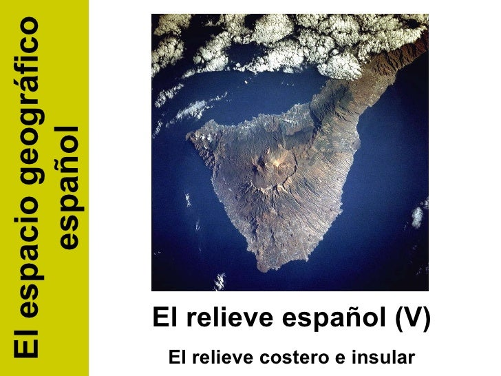 El relieve español (V) El relieve costero e insular El espacio geográfico español