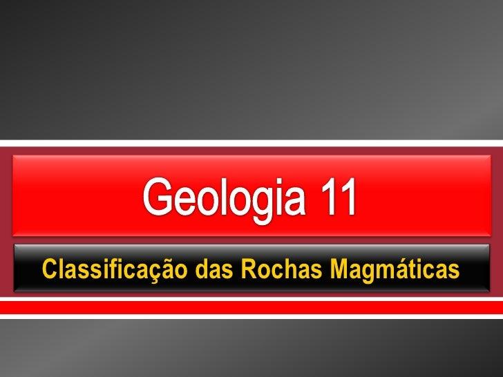Geo 16   rochas magmáticas - classificação das rochas magmáticas