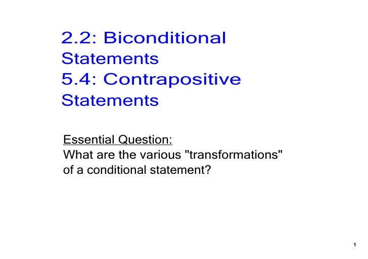 "2.2: Biconditional Statements5.4: Contrapositive StatementsEssential Question:What are the various ""transformations"" of a ..."