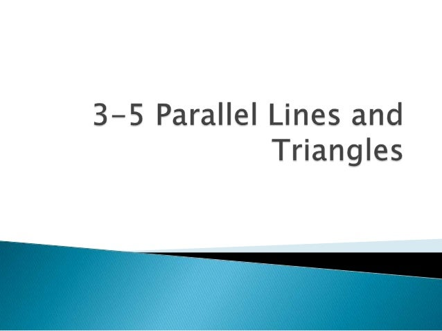    Students will be able to:    ◦ Find measures of angles of triangles    ◦ Use parallel lines to prove theorems about tr...