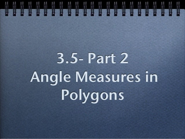 3.5- Part 2 Angle Measures in Polygons