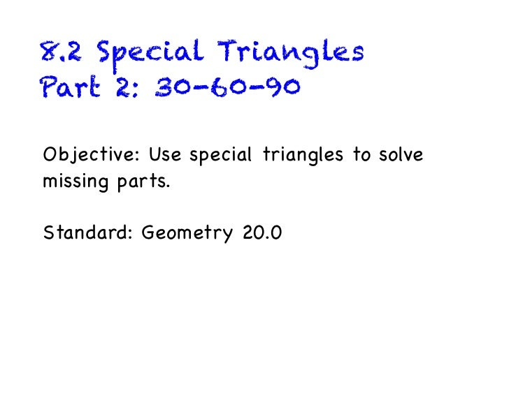 8.2 Special TrianglesPart 2: 30-60-90Objective: Use special triangles to solvemissing parts.Standard: Geometry 20.0