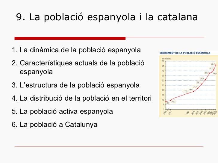 9. La població espanyola i la catalana <ul><li>La dinàmica de la població espanyola </li></ul><ul><li>Característiques act...