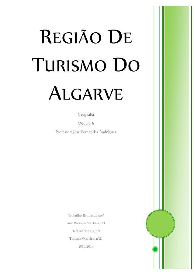 REGIÃO DE TURISMO DO ALGARVE  Geografia  Módulo 8  Professor: José Fernandes Rodríguez  Trabalho Realizado por:  Ana Patrí...