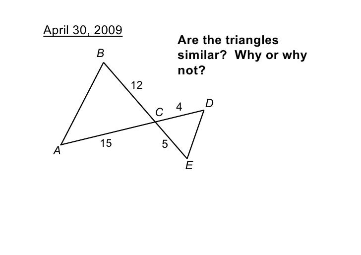 April 30, 2009                           Are the triangles           B                similar?  Why or why                ...