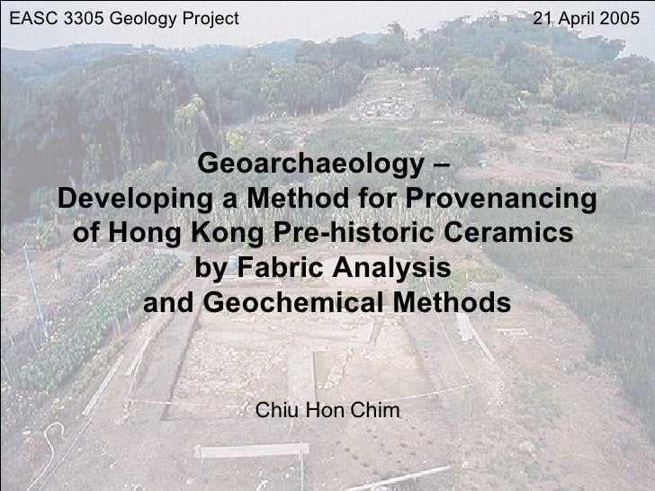 Geoarchaeology Developing a Method for Provenancing of Hong Kong Pre-historic Ceramics by Fabric Analysis and Geochemical Methods