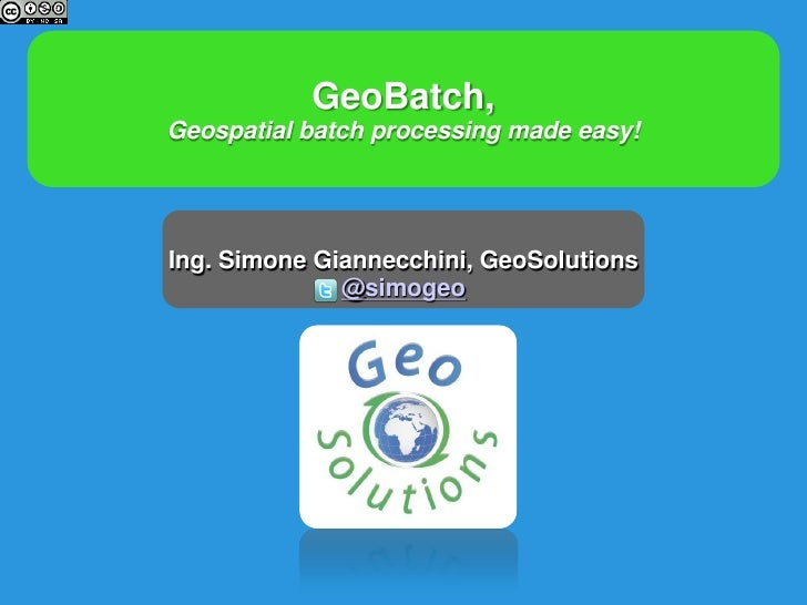 GeoBatch,Geospatial batch processing made easy!Ing. Simone Giannecchini, GeoSolutions              @simogeo