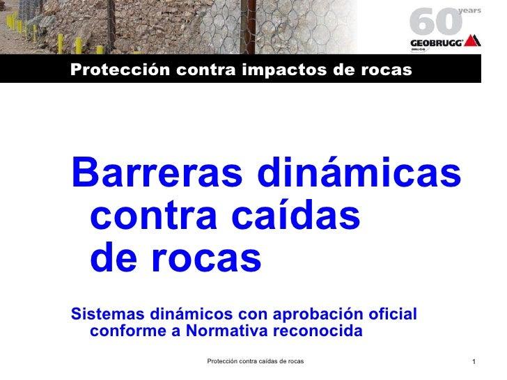 Protección contra impactos de rocas <ul><li>Barreras dinámicas contra caídas  de rocas </li></ul><ul><li>Sistemas dinámico...
