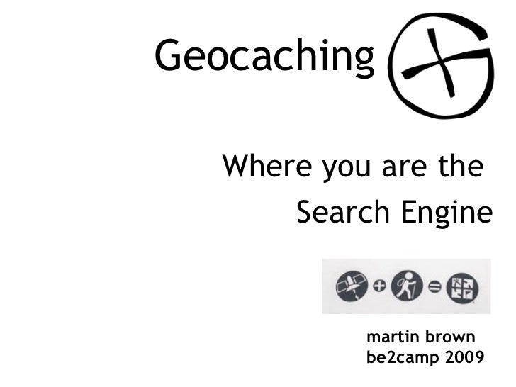 Geocaching Where you are the  Search Engine martin brown be2camp 2009