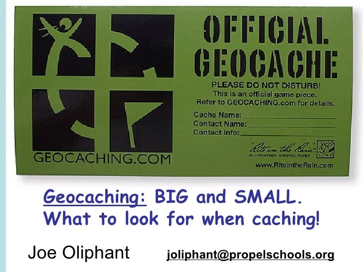 Geocaching: BIG and SMALL.  What to look for when caching! Joe Oliphant   joliphant@propelschools.org