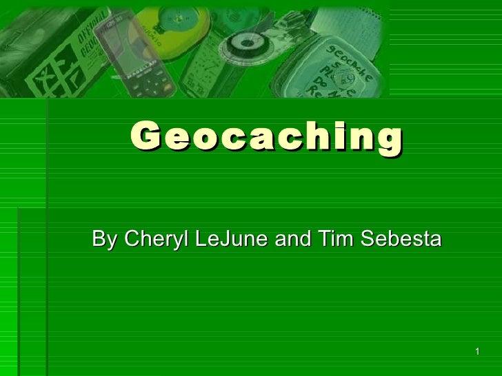Geocaching By Cheryl LeJune and Tim Sebesta