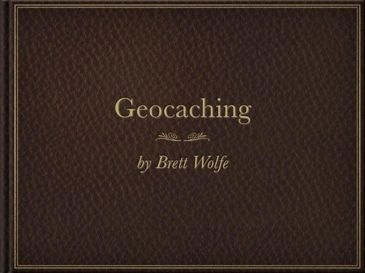 Geocaching by Brett Wolfe