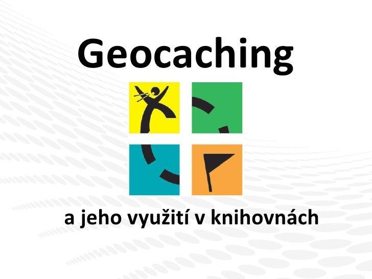 Geocaching a jeho využi t í v knihovnách
