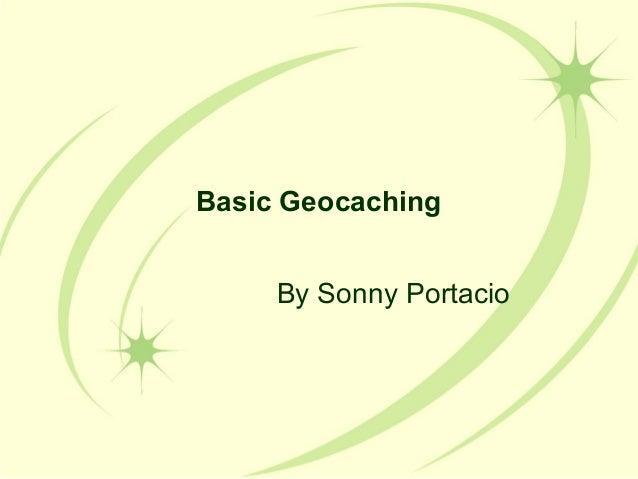 Basic Geocaching     By Sonny Portacio