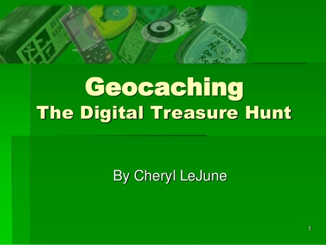 1 Geocaching The Digital Treasure Hunt By Cheryl LeJune