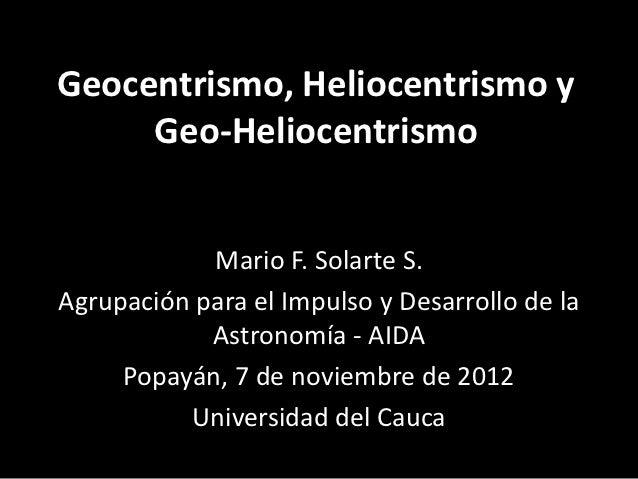 Geocentrismo, Heliocentrismo y     Geo-Heliocentrismo            Mario F. Solarte S.Agrupación para el Impulso y Desarroll...