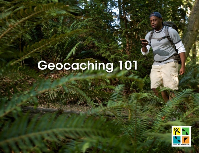 What do you need to go geocaching • Willingness to explore and have fun • Portable GPS receiver or • Geocaching App for yo...