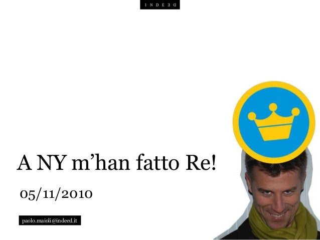 05/11/2010 paolo.maioli@indeed.it A NY m'han fatto Re!