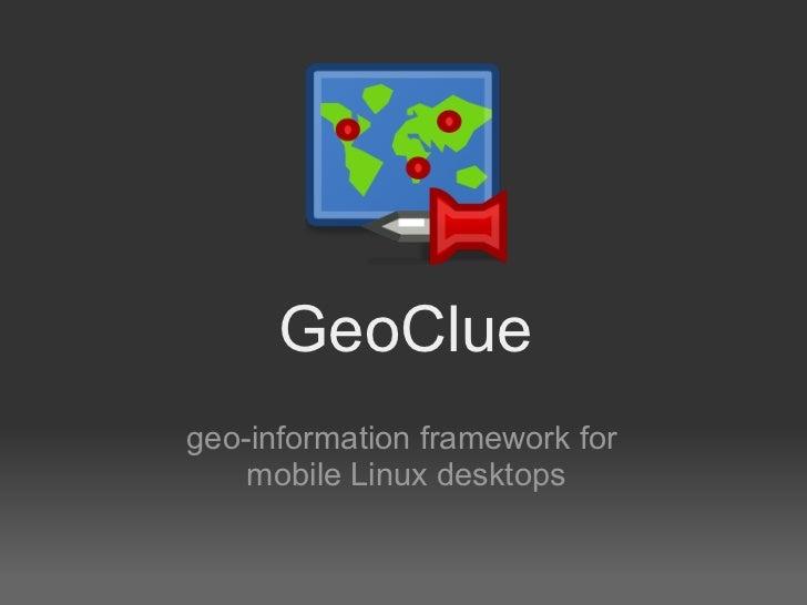 GeoClue geo-information framework for     mobile Linux desktops