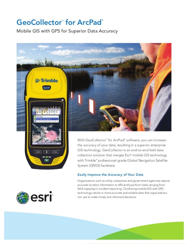 GeoCollector TM for ArcPad ® Mobile GIS with GPS for Superior Data Accuracy With GeoCollector™ for ArcPad® software, you c...