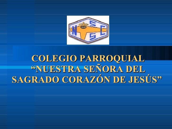 """COLEGIO PARROQUIAL """"NUESTRA SEÑORA DEL SAGRADO CORAZÓN DE JESÚS"""""""