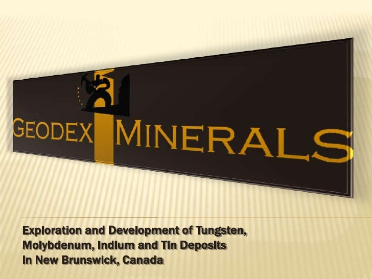 Exploration and Development of Tungsten, Molybdenum, Indium and Tin Deposits in New Brunswick, Canada