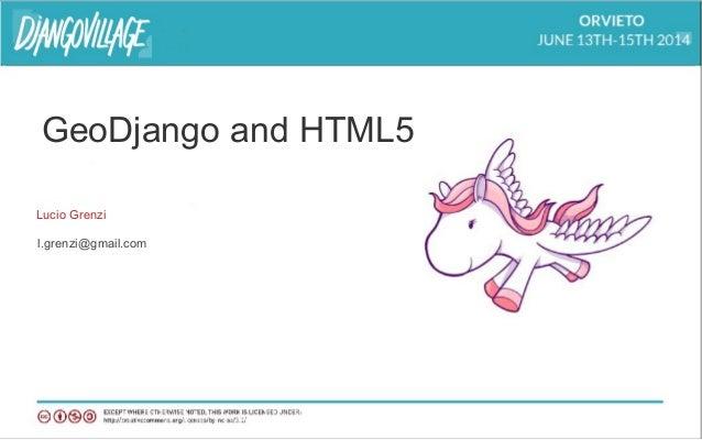 GeoDjango and HTML5 Lucio Grenzi l.grenzi@gmail.com