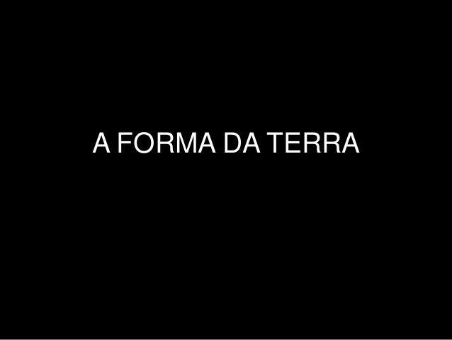 A FORMA DA TERRA