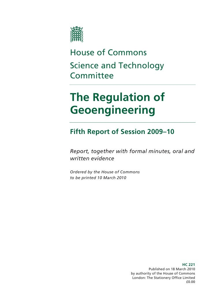 House of CommonsScience and TechnologyCommitteeThe Regulation ofGeoengineeringFifth Report of Session 2009–10Report, toget...