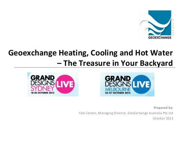 Geoexchange Heating, Cooling and Hot Water – The Treasure in Your Backyard  Prepared by: Yale Carden, Managing Director, G...