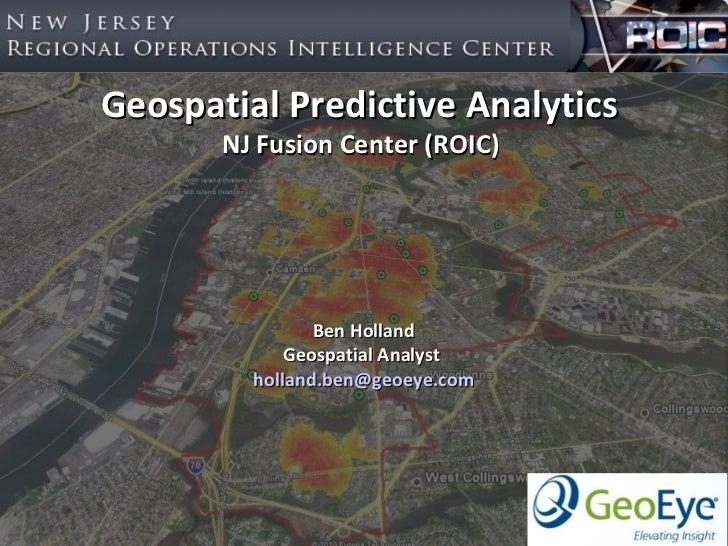 Geospatial Predictive Analytics       NJ Fusion Center (ROIC)                Ben Holland             Geospatial Analyst   ...