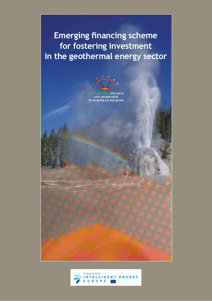 Emerging financing scheme     for fostering investmentin the geothermal energy sector           GEOTHERMAL FINANCE        ...
